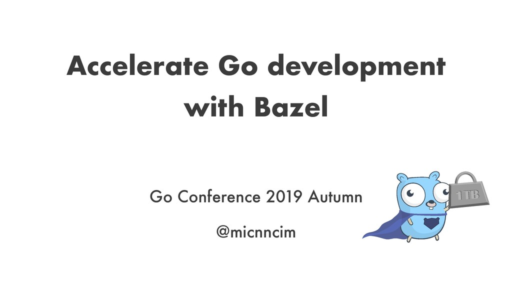 Accelerate Go development with Bazel Go Confere...