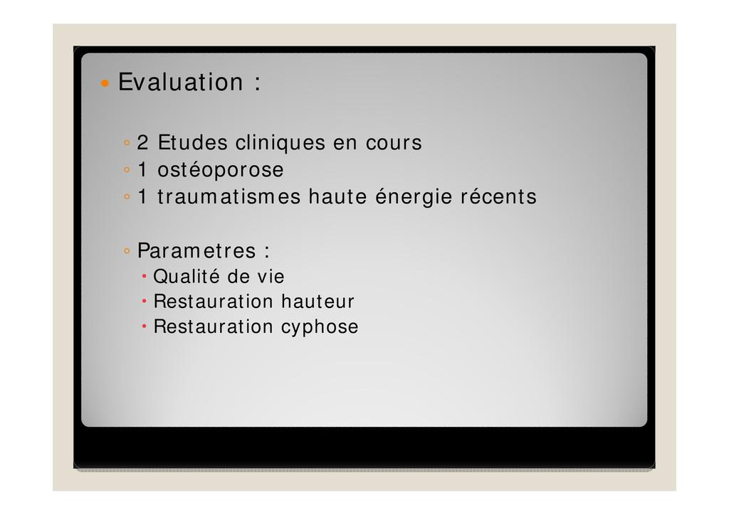  Evaluation : ◦ 2 Etudes cliniques en cours ◦ ...