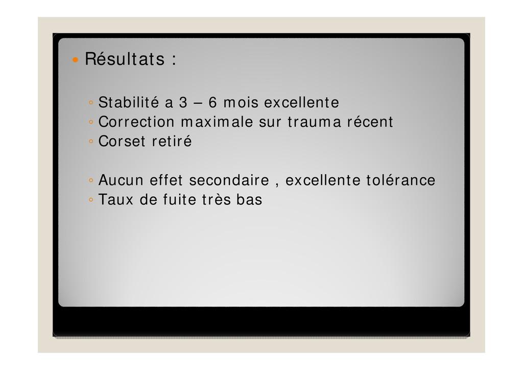  Résultats : ◦ Stabilité a 3 – 6 mois excellen...