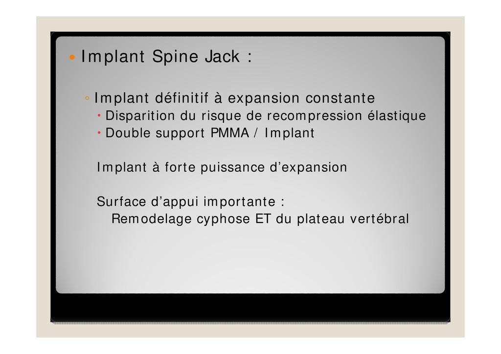  Implant Spine Jack : ◦ Implant définitif à ex...