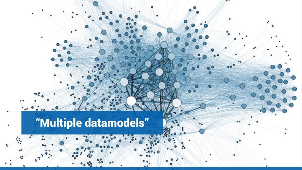 """""""Multiple datamodels"""""""