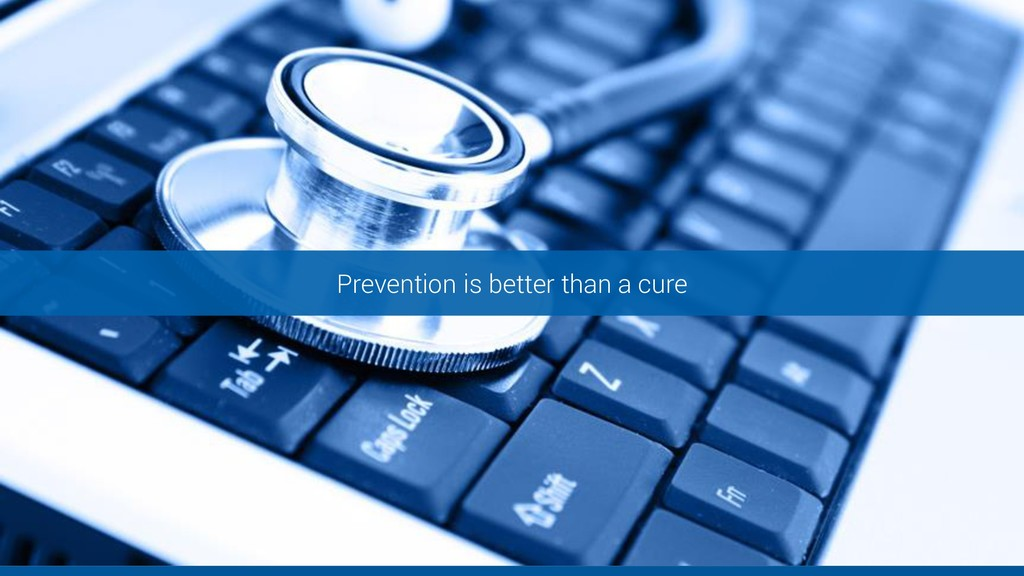 Prevention is better than a cure
