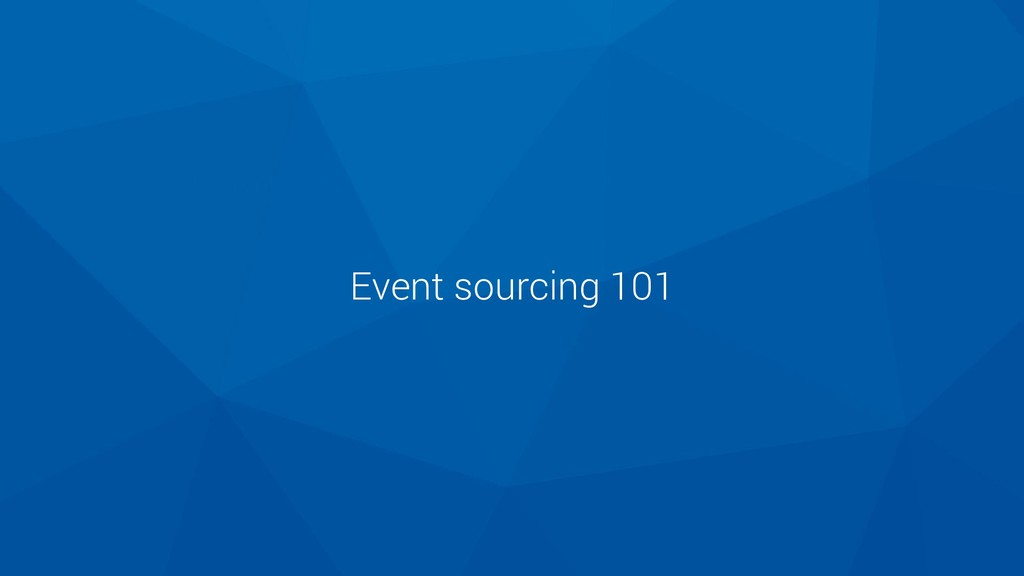Event sourcing 101 Current state Event sourcing