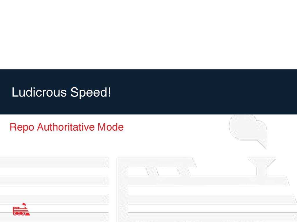 Repo Authoritative Mode Ludicrous Speed!