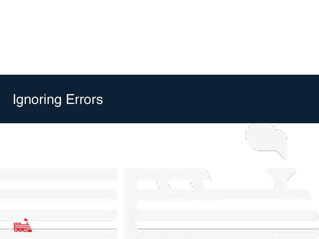 Ignoring Errors