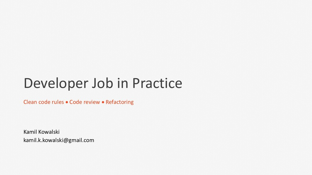 Developer Job in Practice Clean code rules • Co...