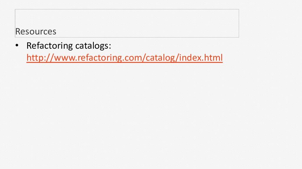 • Refactoring catalogs: http://www.refactoring....