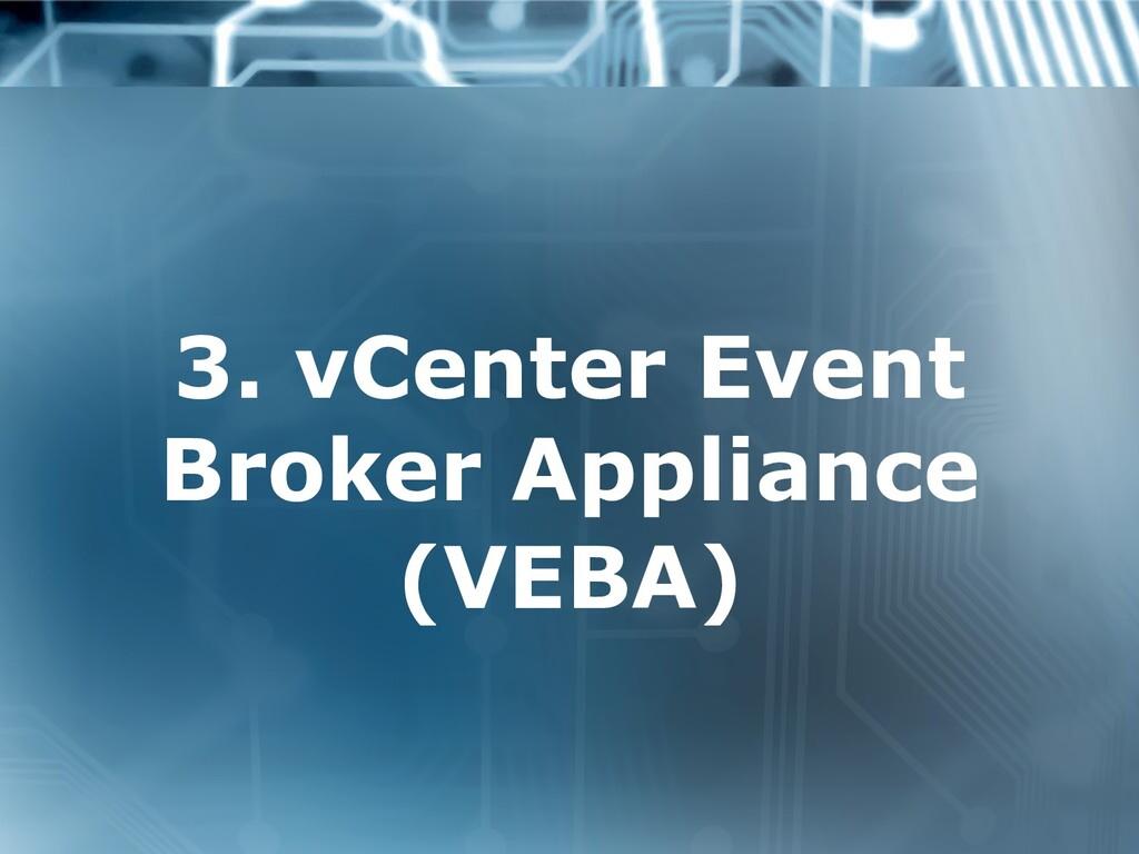 3. vCenter Event Broker Appliance (VEBA)