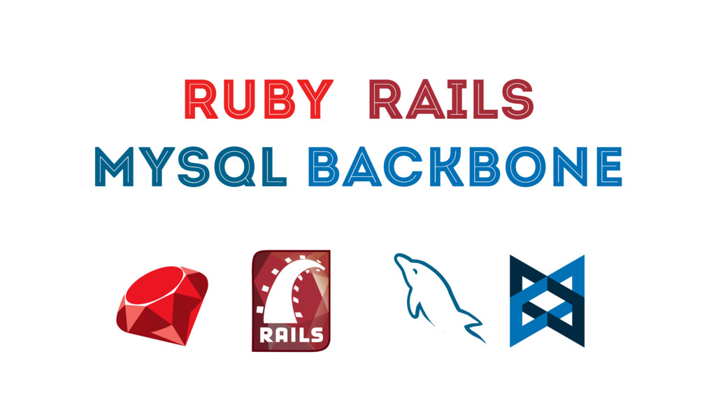 RUBY RAILS MYSQL BACKBONE