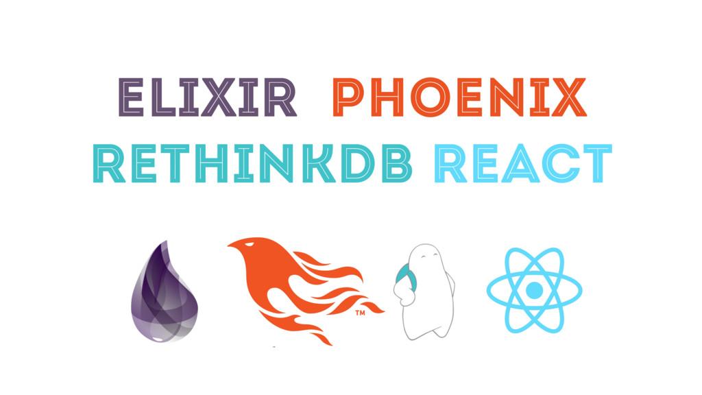 ELIXIR PHOENIX RETHINKDB REACT
