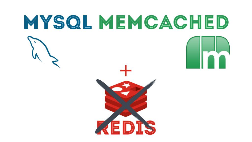 MYSQL MEMCACHED REDIS +