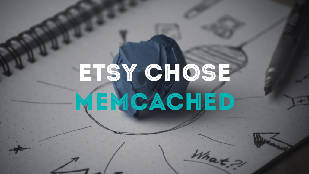 ETSY CHOSE MEMCACHED