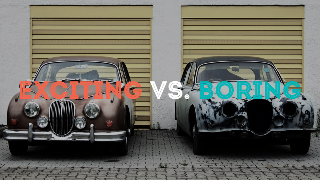 EXCITING VS. BORING