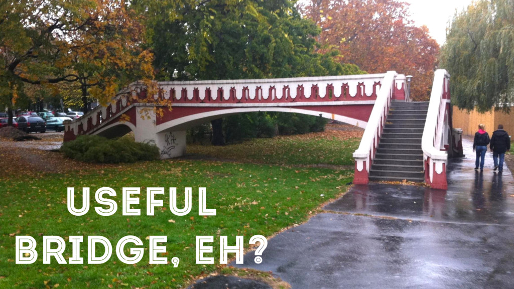 USEFUL BRIDGE, EH?