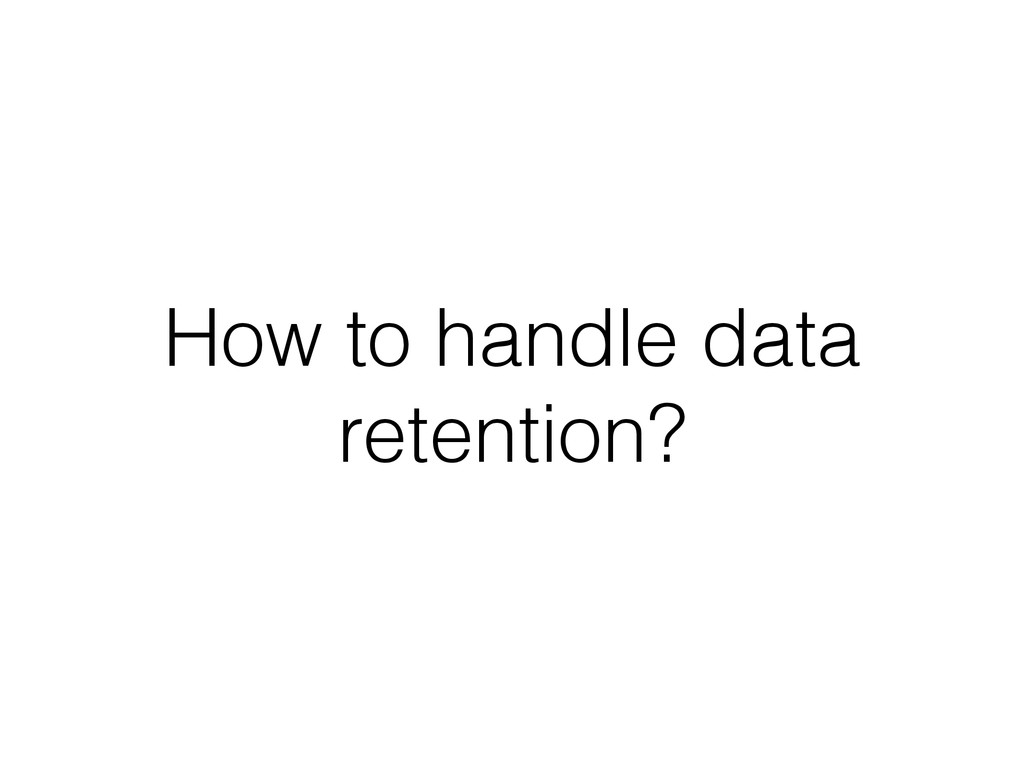 How to handle data retention?