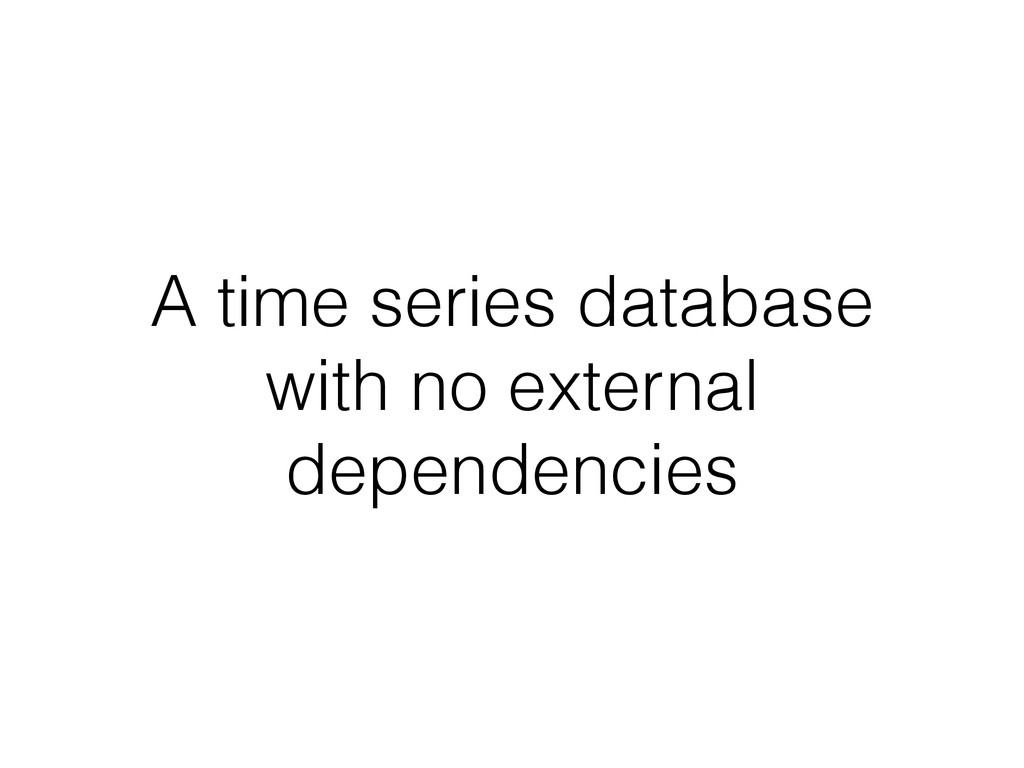 A time series database with no external depende...