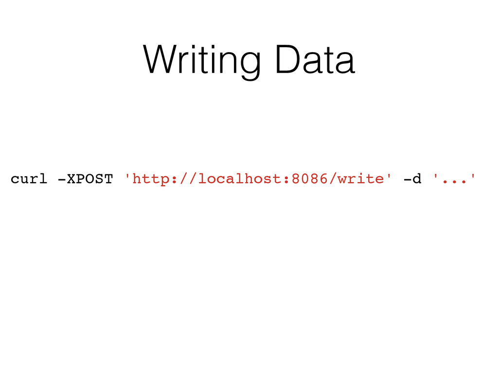 Writing Data curl -XPOST 'http://localhost:8086...