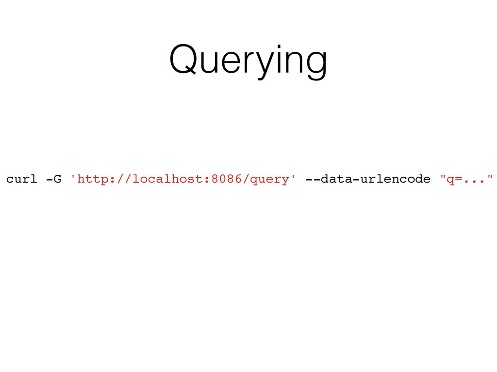 Querying curl -G 'http://localhost:8086/query' ...