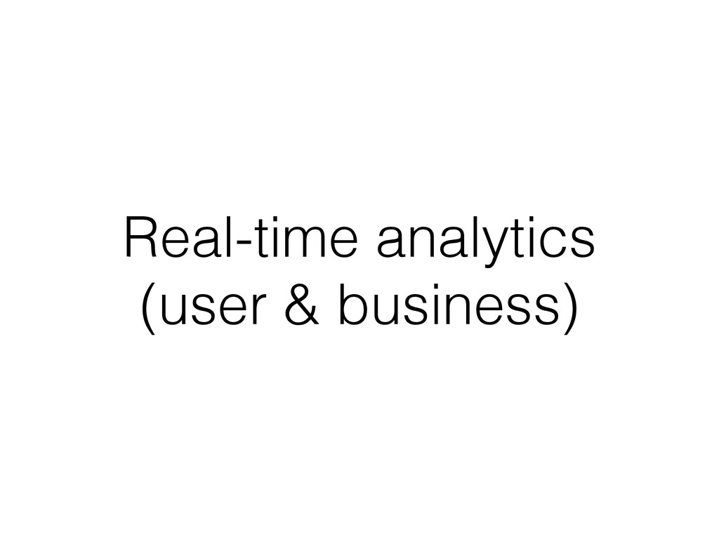 Real-time analytics (user & business)