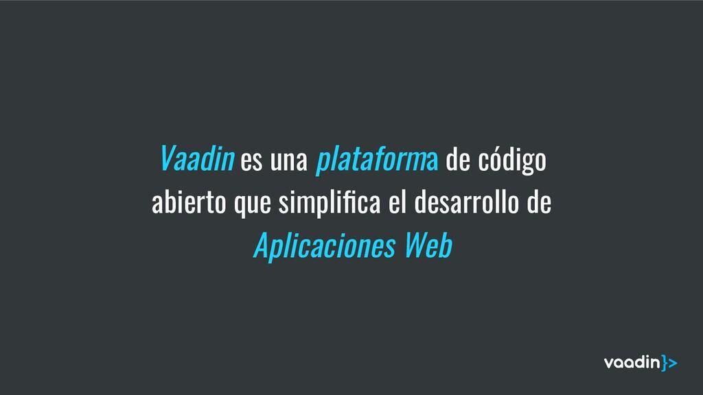 Vaadin es una plataforma de código abierto que ...