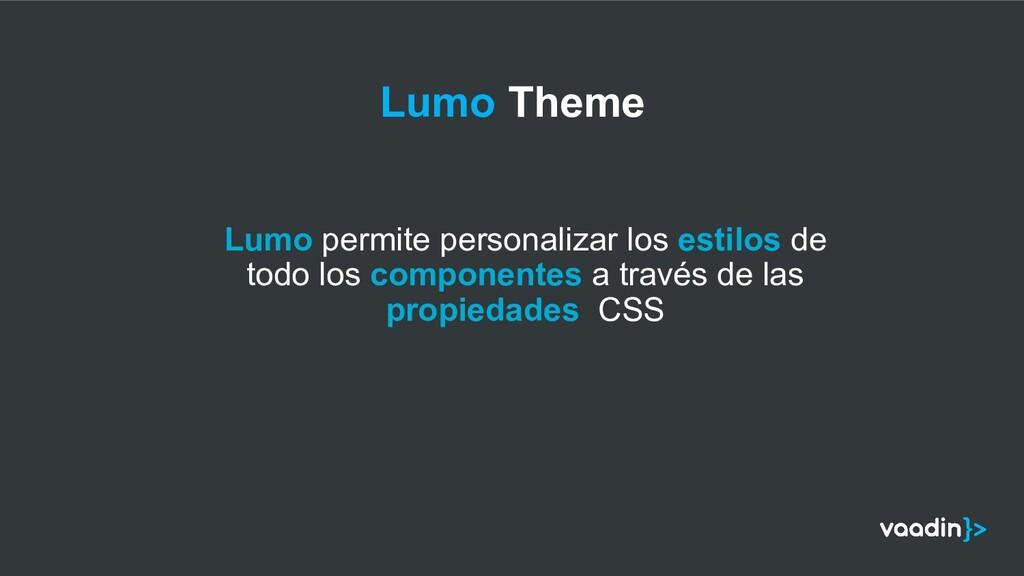 Lumo permite personalizar los estilos de todo l...