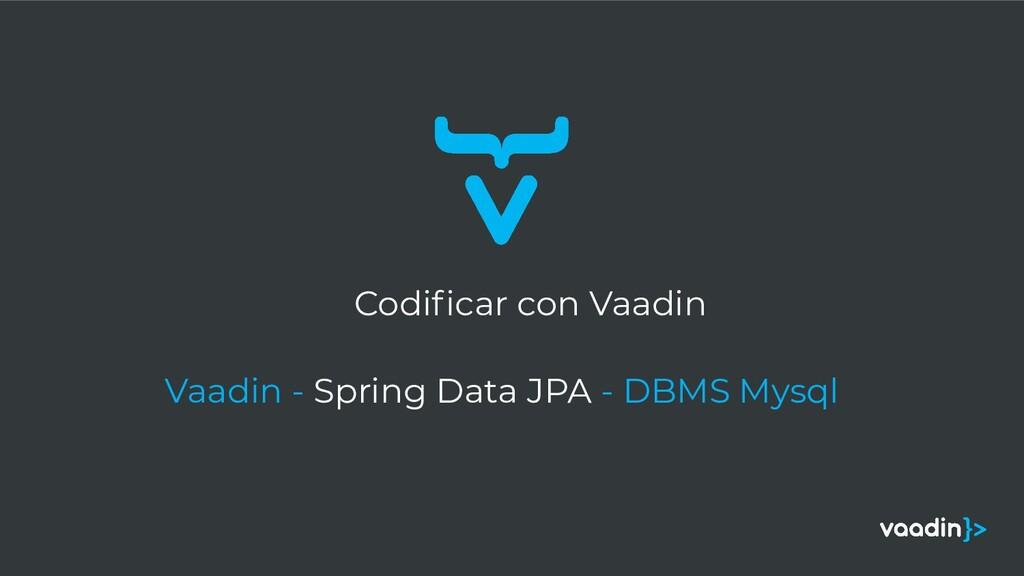 Codificar con Vaadin Vaadin - Spring Data JPA - ...
