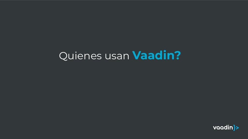 Quienes usan Vaadin?