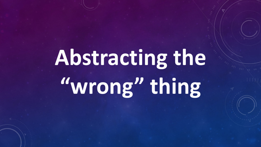 "Abstracting the ""wrong"" thing"