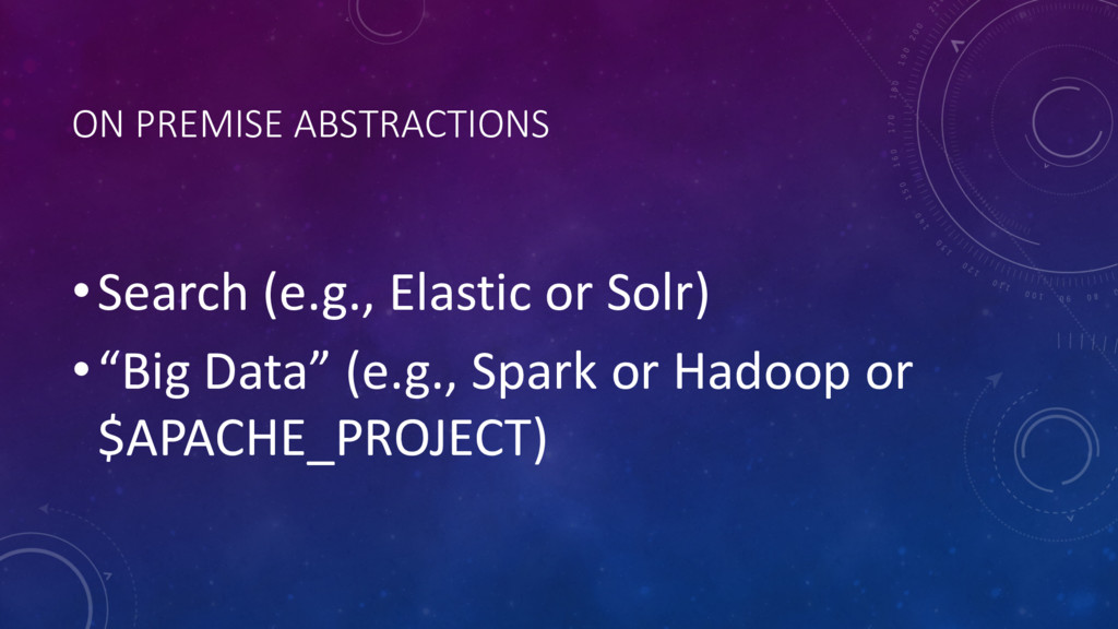 ON PREMISE ABSTRACTIONS •Search (e.g., Elastic ...