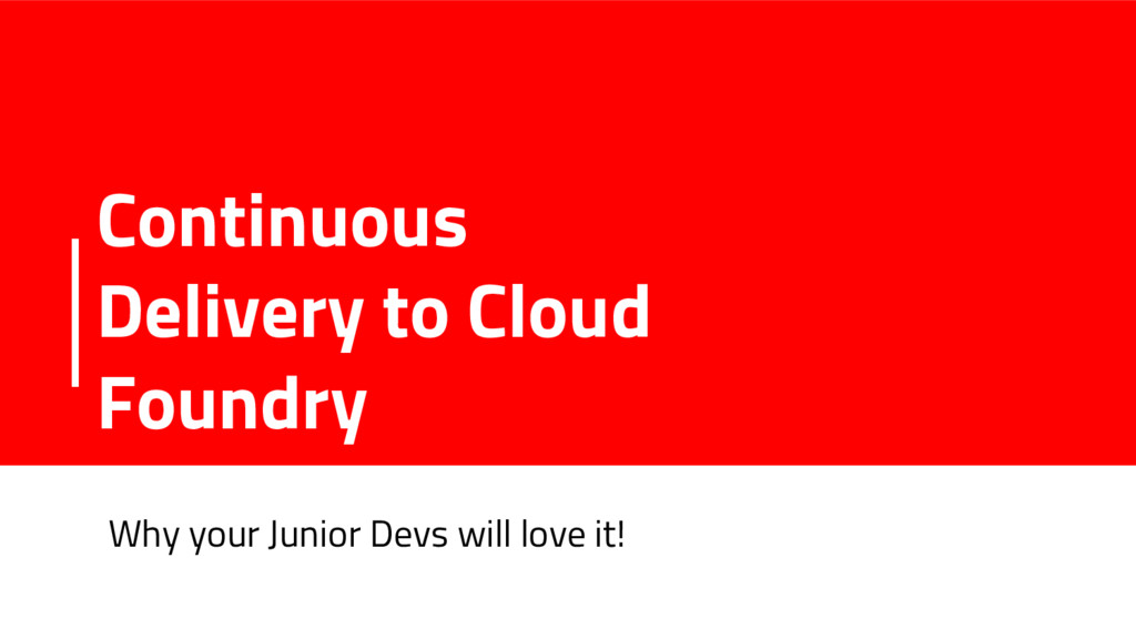 Continuous Delivery to Cloud Foundry Why your J...