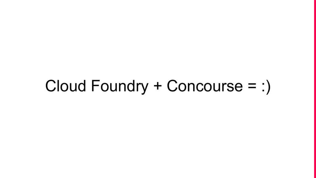 Cloud Foundry + Concourse = :)
