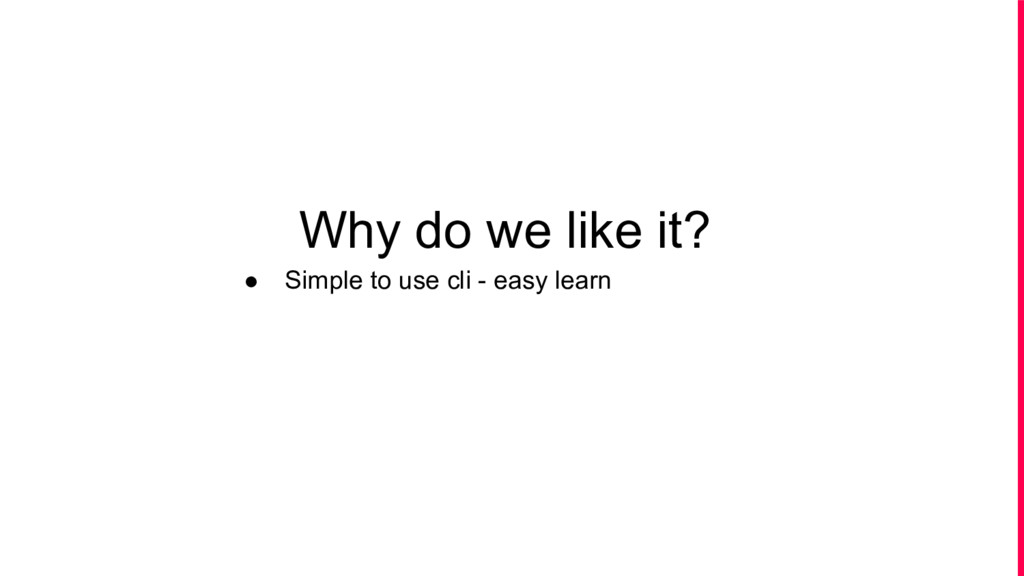 ● Simple to use cli - easy learn Why do we like...