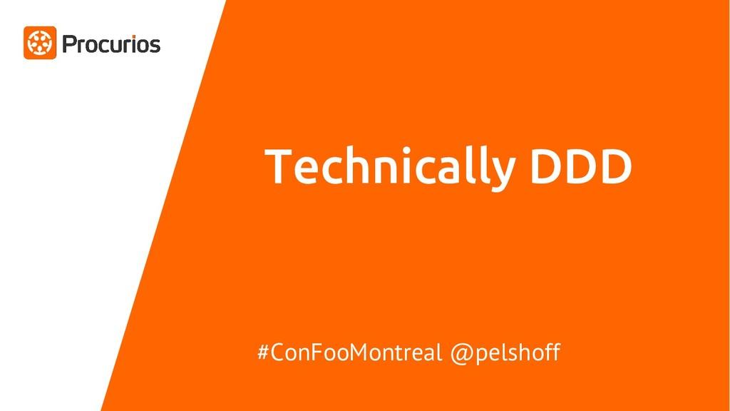 Technically DDD #ConFooMontreal @pelshoff