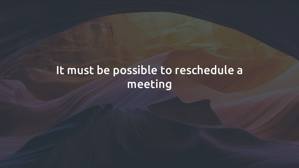 It must be possible to reschedule a meeting