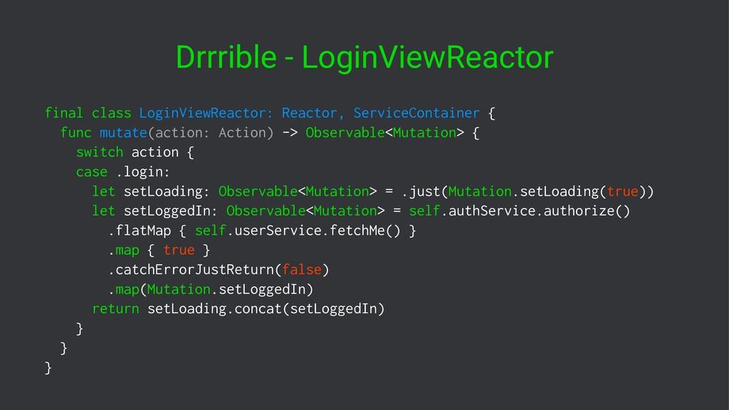 Drrrible - LoginViewReactor final class LoginVi...
