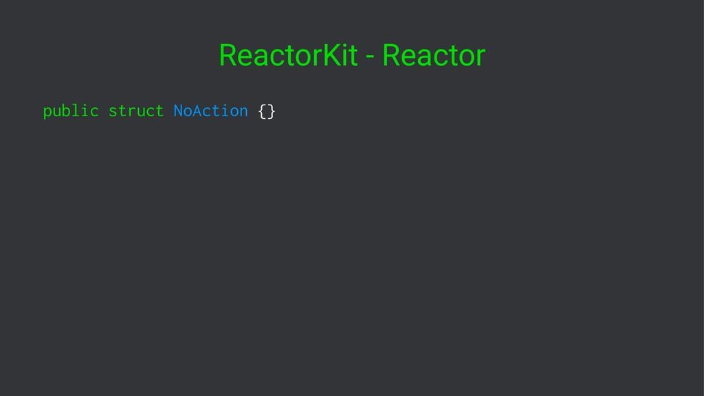 ReactorKit - Reactor public struct NoAction {}