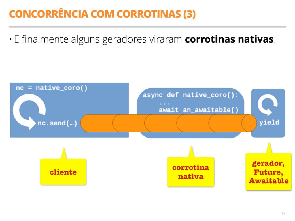 CONCORRÊNCIA COM CORROTINAS (3) • E finalmente a...