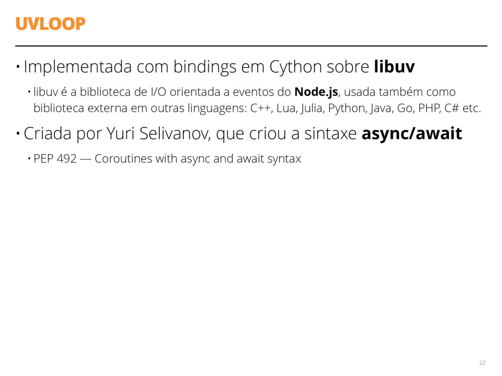 UVLOOP • Implementada com bindings em Cython so...
