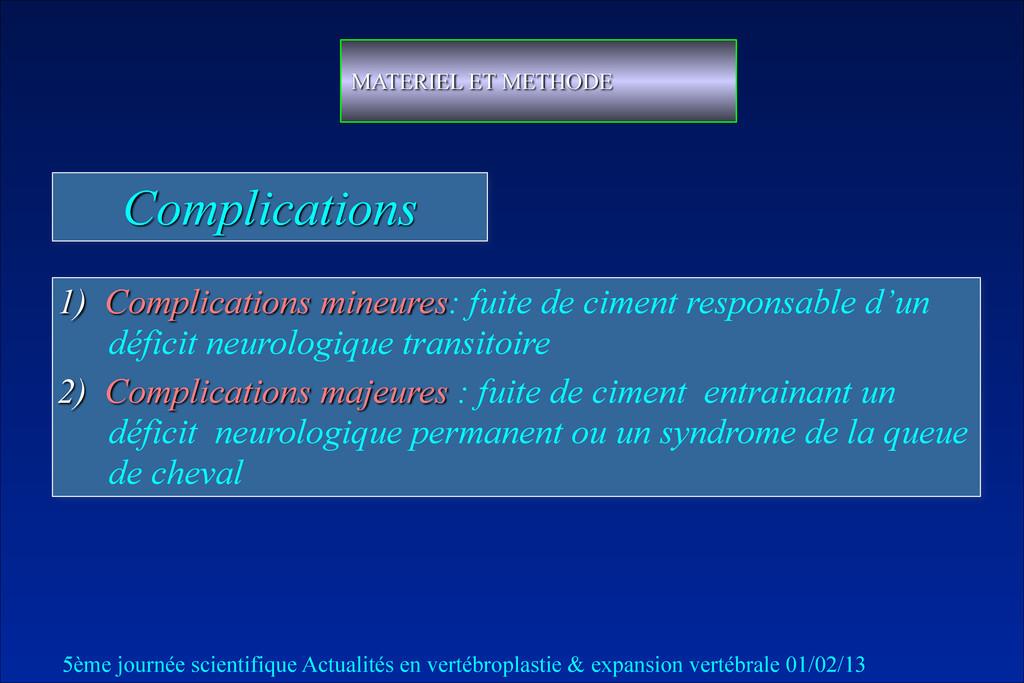 Complications 1) Complications mineures: fuite ...