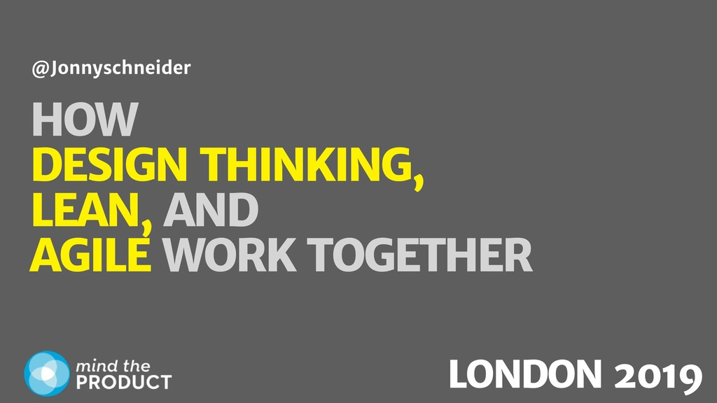 HOW DESIGN THINKING, LEAN, AND AGILE WORK TOGET...