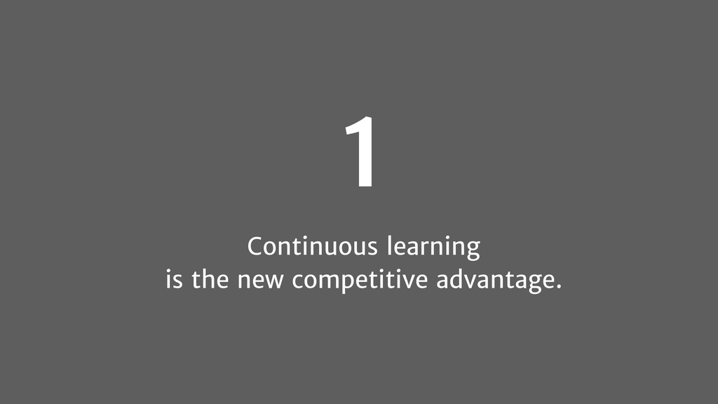 1 Continuous learning is the new competitive ad...
