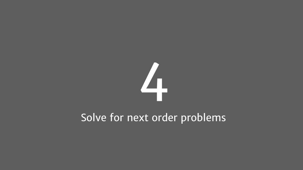 4 Solve for next order problems
