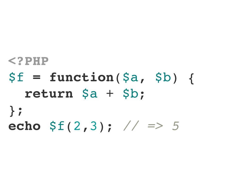 <?PHP $f = function($a, $b) { return $a + $b; }...