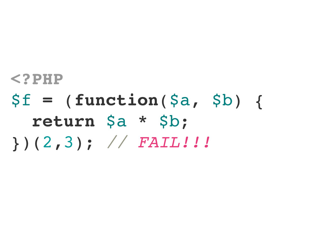 <?PHP $f = (function($a, $b) { return $a * $b; ...