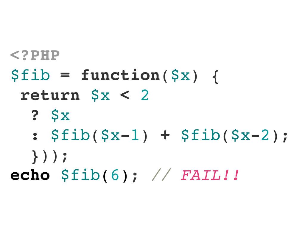 <?PHP $fib = function($x) { return $x < 2 ? $x ...