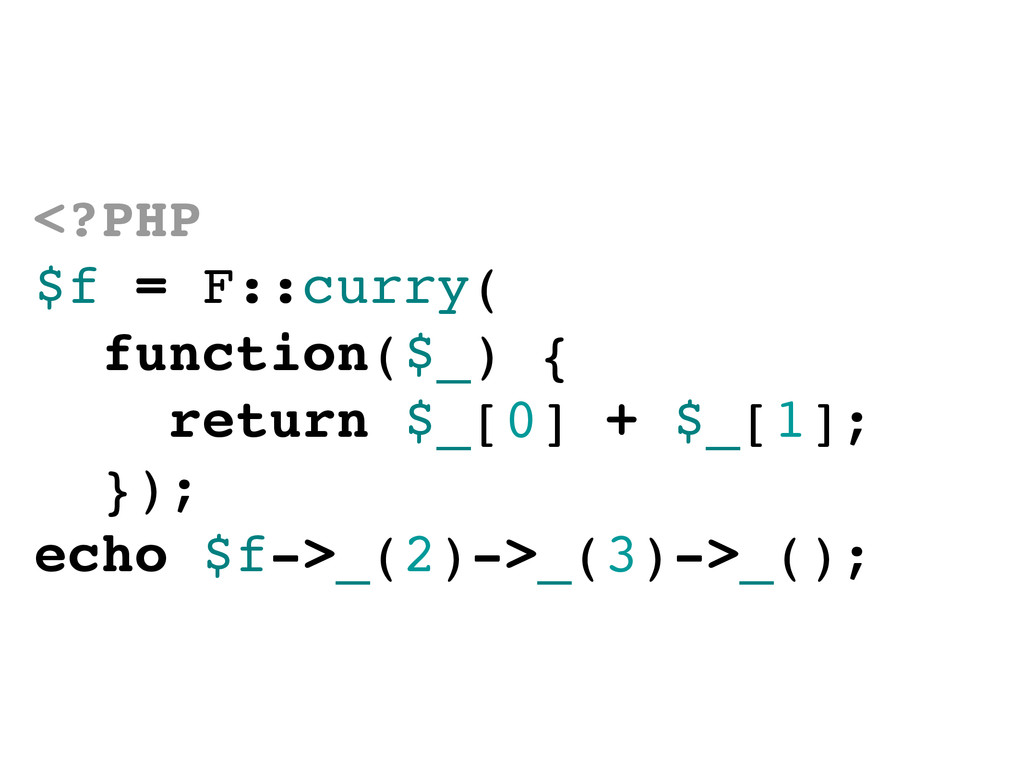 <?PHP $f = F::curry( function($_) { return $_[0...