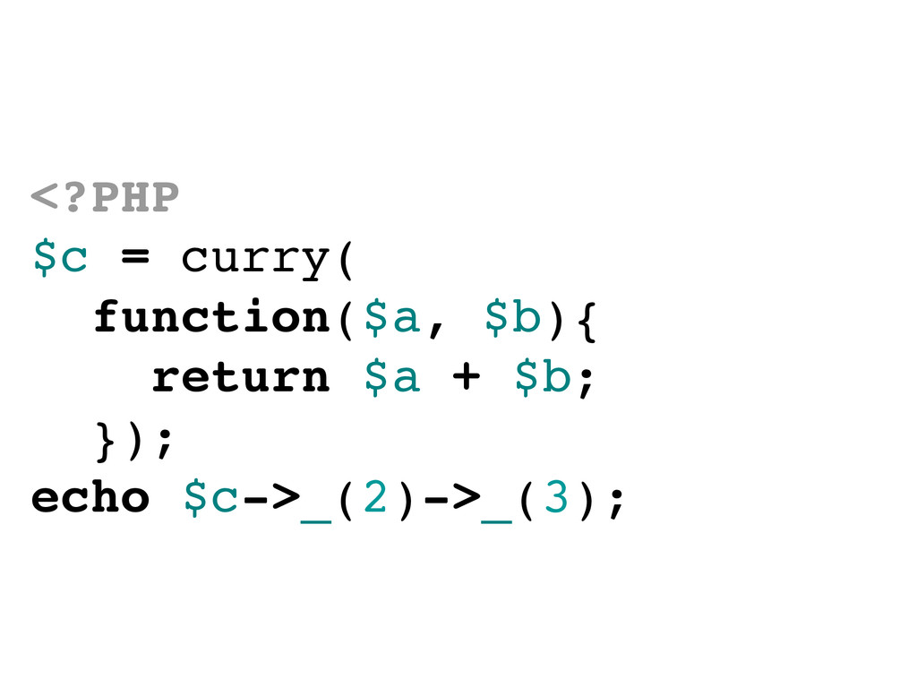 <?PHP $c = curry( function($a, $b){ return $a +...