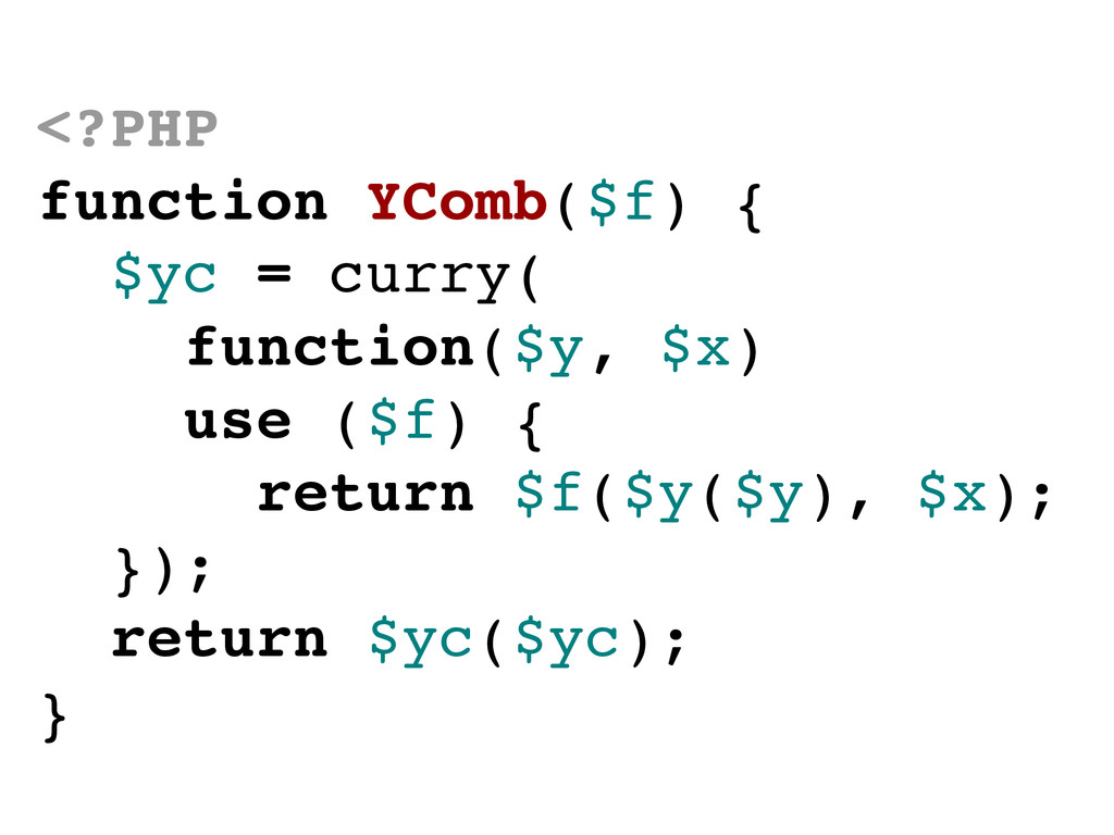 <?PHP function YComb($f) { $yc = curry( functio...