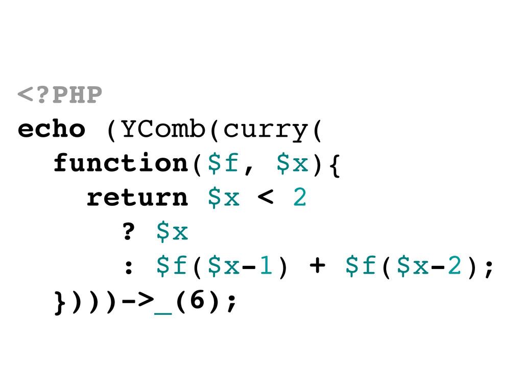 <?PHP echo (YComb(curry( function($f, $x){ retu...