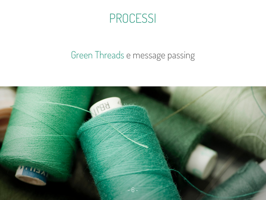 - 6 - Green Threads e message passing - 6 - - 6...